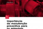 Importância de realizar manutenção preventiva nas máquinas.